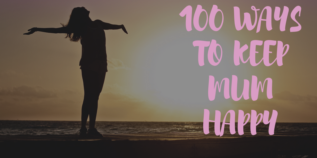 100 ways to keep mum happy