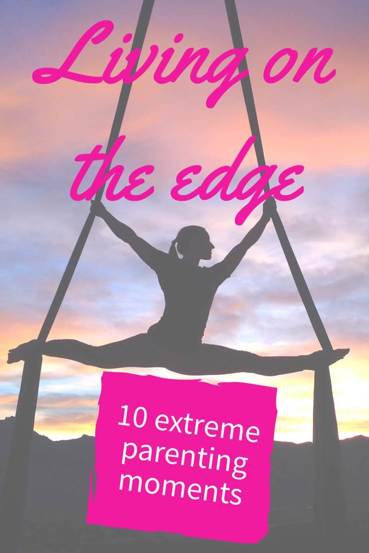 Living on the edge: 10 extreme parenting moments