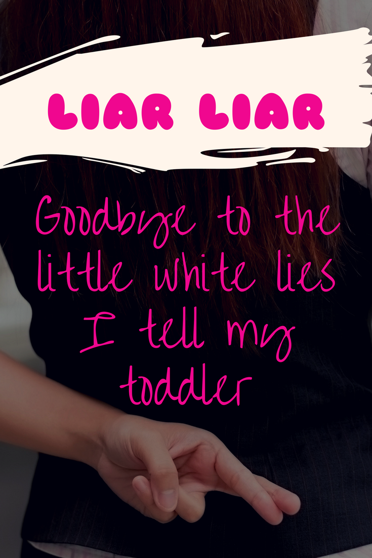 Goodbye to the little white lies I tell my toddler