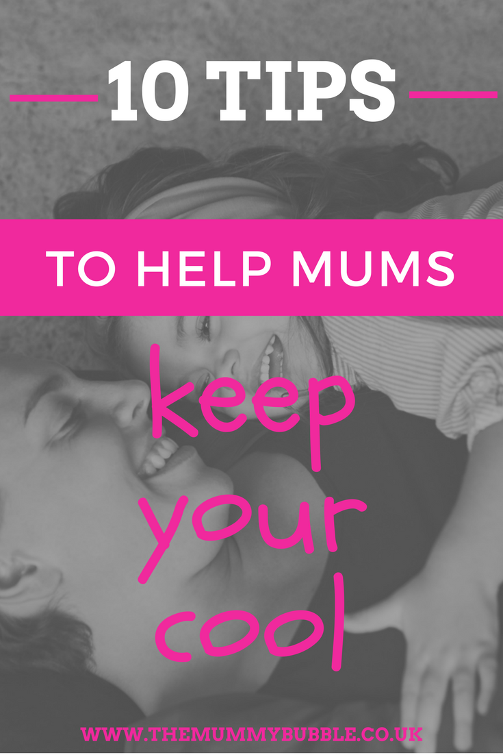 10 tips to help Mum to keep your cool
