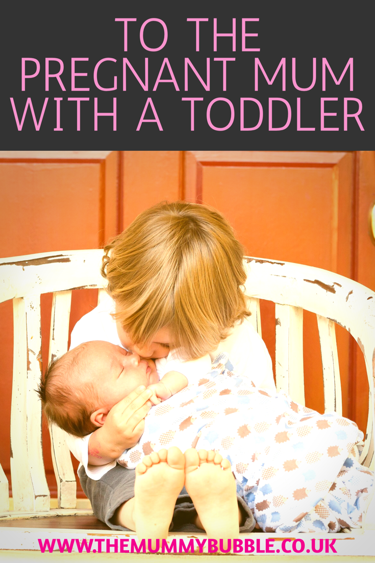 To the pregnant Mum with a toddler