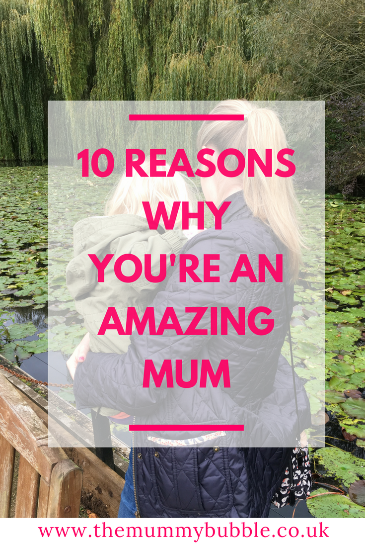 10 reasons why you're an amazing mum - something for mums to read on a hard day coping with young children