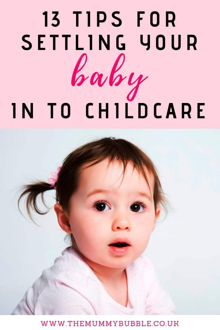 Tips for settlings your baby in to childcare - lots of helpful ways to make the smooth transition to sending your child to a nursery or childminder